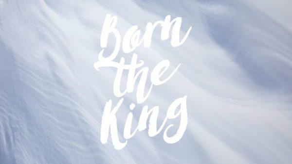 Born the King
