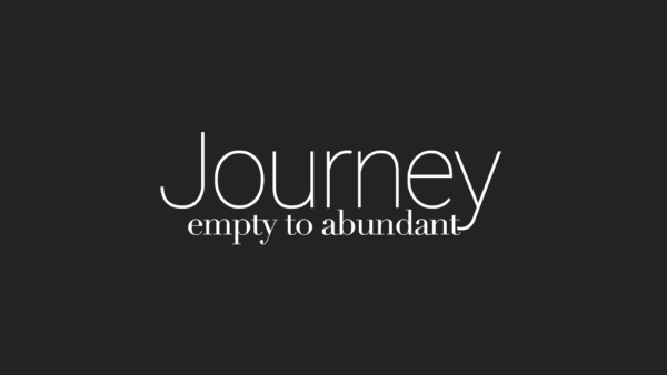Journey: Empty to Abundant